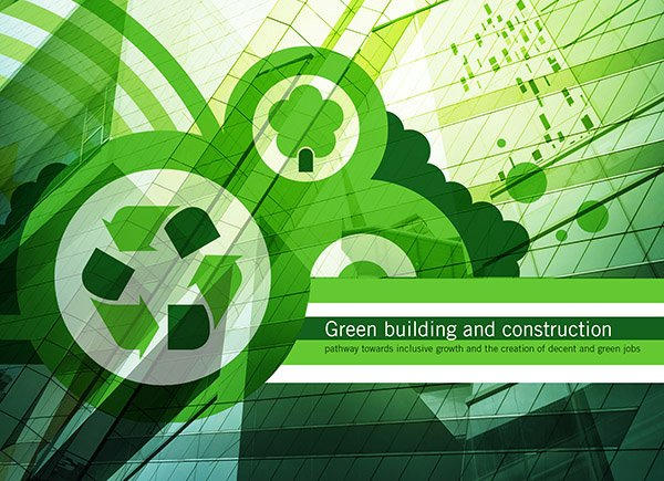 Green building and construction: pathway towards inclusive growth and the creation of decent and green jobs